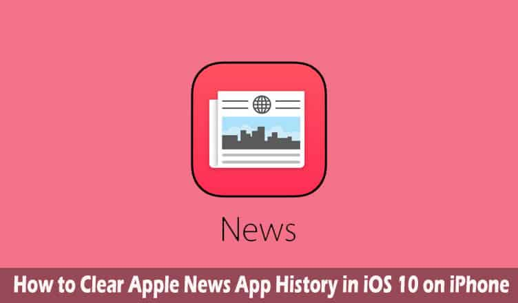 How to Clear Apple News App History in iOS 10 on iPhone/iPad