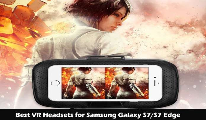 Best VR Headsets for Samsung Galaxy S7 and S7 Edge
