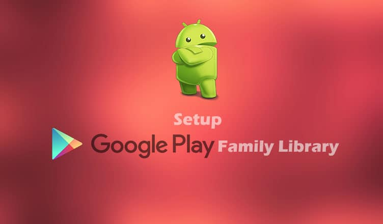 Set up Google Play Family Library on Android Smartphone Complete Guide