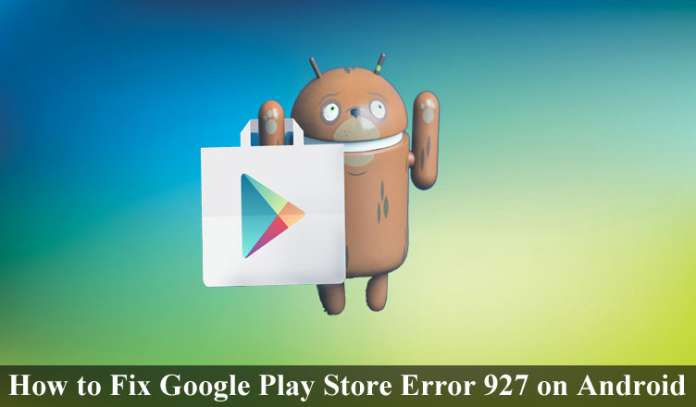 How to Fix Google Play Store Error 927 on Android Device