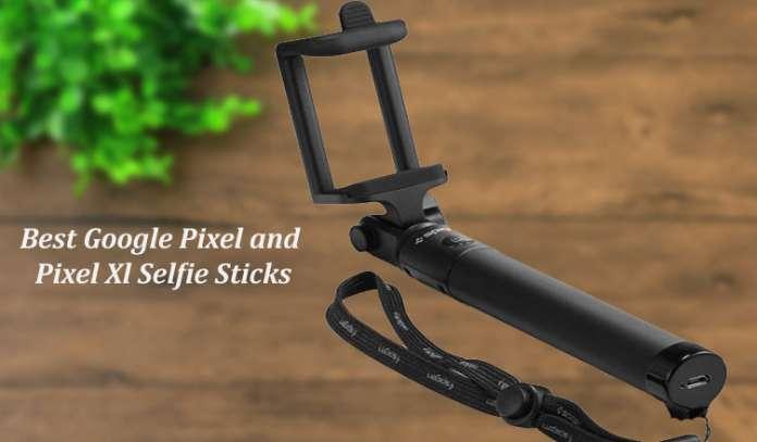 Best Google Pixel and Pixel XL Selfie Sticks