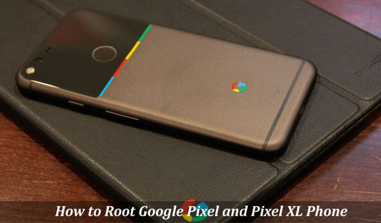 How to Root Google Pixel and Pixel XL Phone