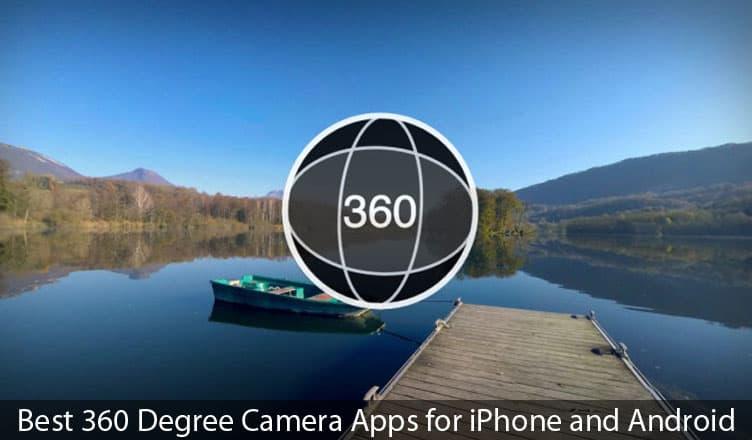 Best 360 Degree Camera Apps for iPhone and Android