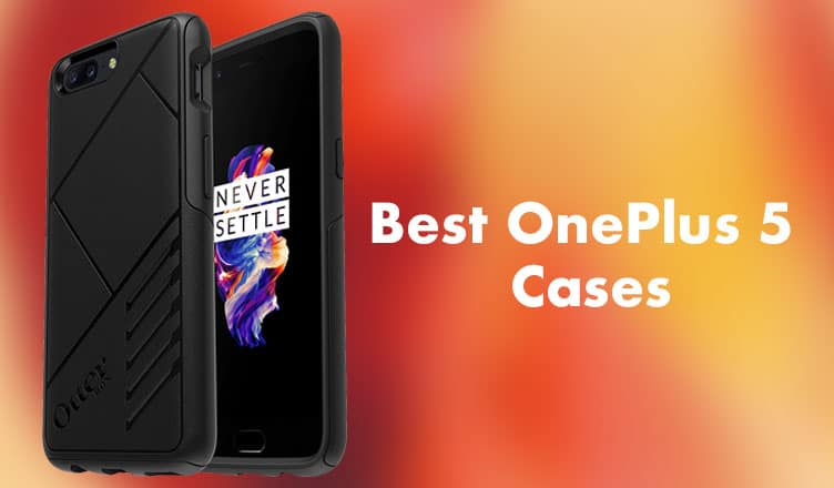 info for dc407 900e9 16 Best OnePlus 5 Cases and Covers: Give Comprehensive Protection to ...