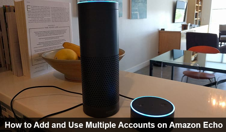 How to Add and Use Multiple Accounts on Amazon Echo
