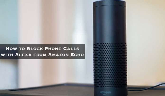 How to Block Phone Calls with Alexa from Amazon Echo
