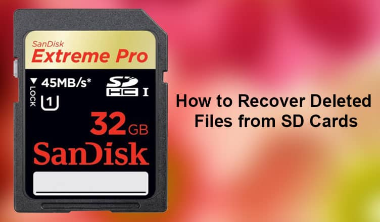 How to Recover Deleted Files from SD Cards [Complete Guide]