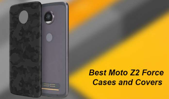Best Moto Z2 Force Cases and Covers