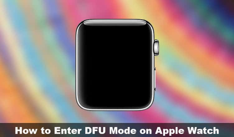 How to Enter DFU Mode on Apple Watch