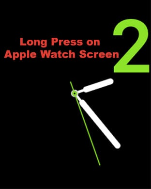 Long Press on Apple Watch Screen to access watch faces